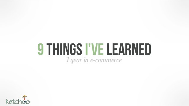 9 things in e-commerce      1 year             I'Ve learned