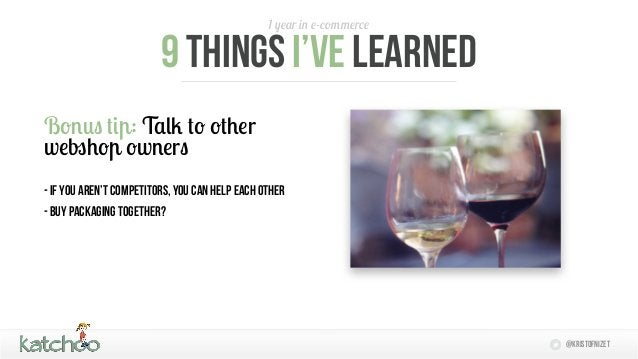 1 year in e-commerce                         9 things I'Ve learnedBonus tip: Talk to otherwebshop owners- if you aren't co...