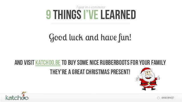 1 year in e-commerce             9 things I'Ve learned              Good luck and have fun!And visit Katchoo.be to buy som...