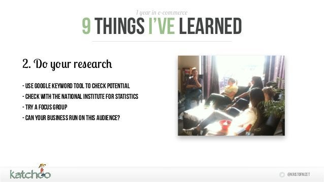 1 year in e-commerce                         9 things I'Ve learned2. Do your research- use google keyword tool to check po...