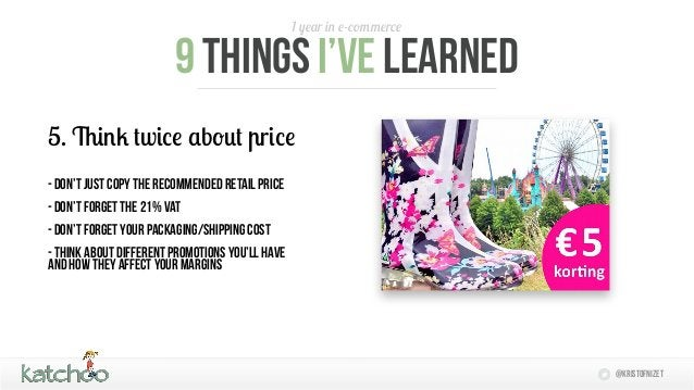 1 year in e-commerce                        9 things I'Ve learned5. Think twice about price- don't just copy the recommend...