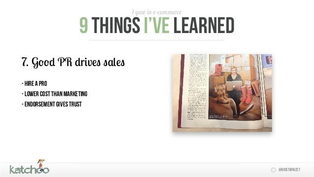 1 year in e-commerce                       9 things I'Ve learned7. Good PR drives sales- Hire a pro- lower cost than marke...