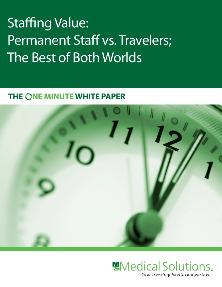 Staffing Value: Permanent Staff vs. Travelers; The Best of Both Worlds  THE   NE MINUTE WHITE PAPER