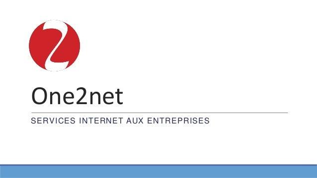 One2net SERVICES INTERNET AUX ENTREPRISES