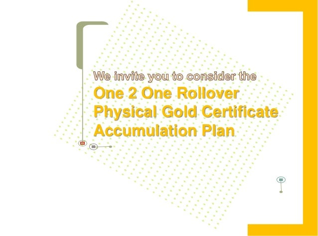 A brand new physicalgold ownership productThe One 2 One Rollover Rollover -Physical Gold Certificate AccumulationPlan is t...