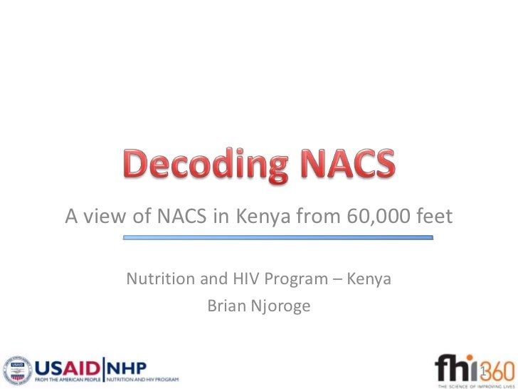 A view of NACS in Kenya from 60,000 feet      Nutrition and HIV Program – Kenya                 Brian Njoroge             ...
