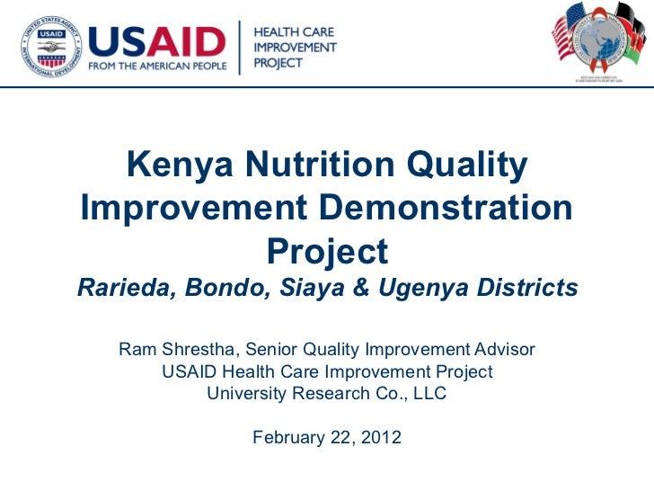 Kenya Nutrition QualityImprovement Demonstration         ProjectRarieda, Bondo, Siaya & Ugenya Districts   Ram Shrestha, S...