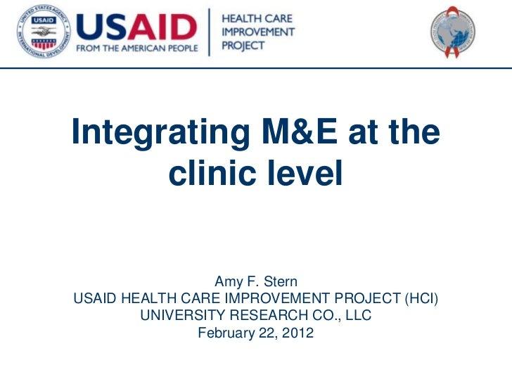 Integrating M&E at the      clinic level                 Amy F. SternUSAID HEALTH CARE IMPROVEMENT PROJECT (HCI)        UN...