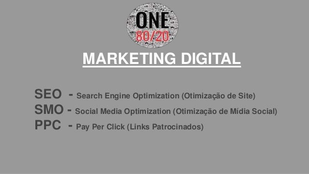 MARKETING DIGITAL SEO - Search Engine Optimization (Otimização de Site) SMO - Social Media Optimization (Otimização de Míd...