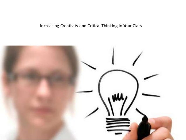 Increasing Creativity and Critical Thinking in Your Class
