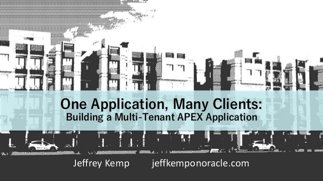 One Application, Many Clients: Building a Multi-Tenant APEX Application Jeffrey Kemp jeffkemponoracle.com