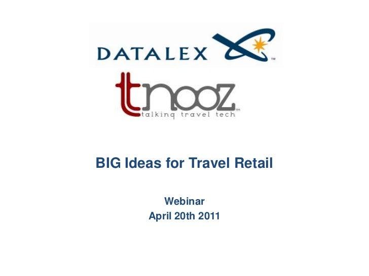 BIG Ideas for Travel Retail <br />Webinar<br />April 20th2011<br />
