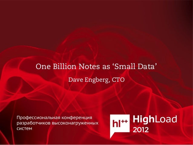One Billion Notes as 'Small Data'        Dave Engberg, CTO