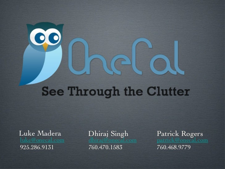 Luke Madera Dhiraj Singh Patrick Rogers [email_address] 925.286.9131 [email_address] 760.468.9779 [email_address] 760.470....