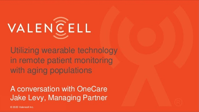 Utilizing wearable technology in remote patient monitoring with aging populations A conversation with OneCare Jake Levy, M...