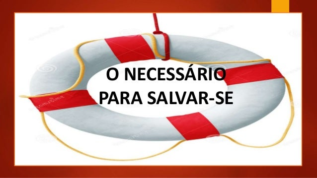 O NECESSÁRIO PARA SALVAR-SE