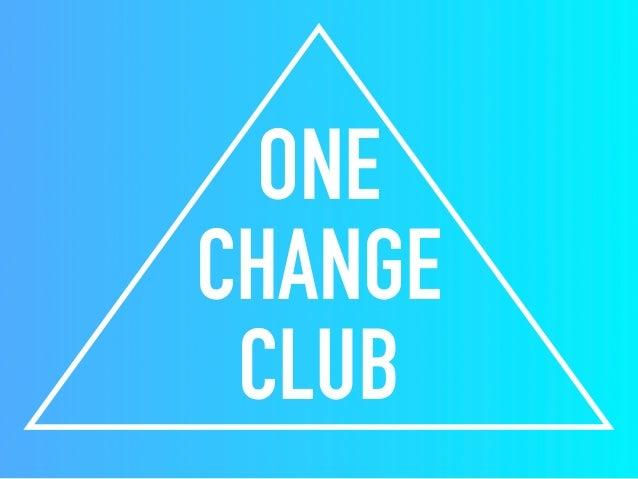 ONE CHANGE CLUB