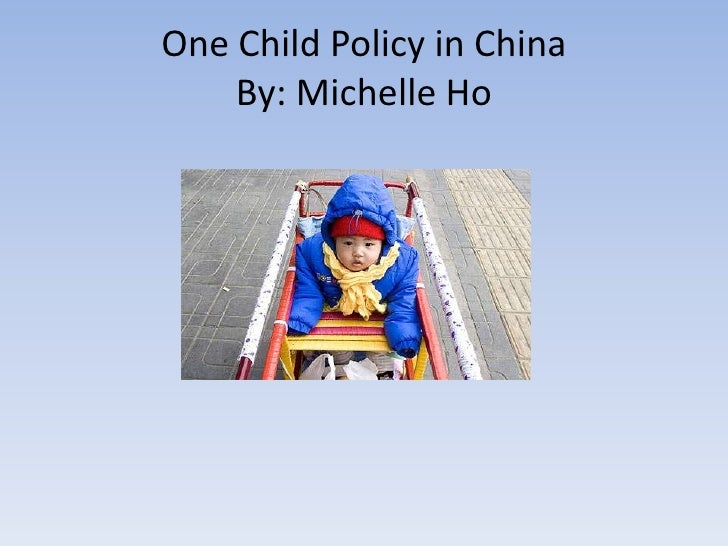 One Child Policy in ChinaBy: Michelle Ho<br />
