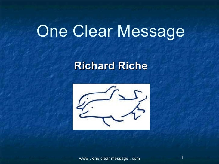 Presentation tips for Speakers Richard Riche one clear message. com