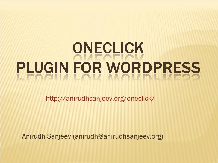 Anirudh Sanjeev (anirudh@anirudhsanjeev.org) http://anirudhsanjeev.org/oneclick/