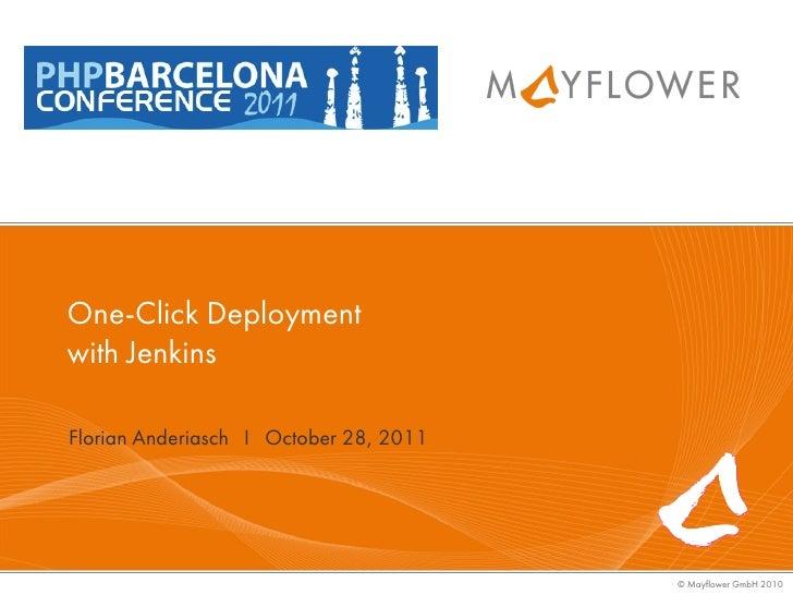 One-Click Deploymentwith JenkinsFlorian Anderiasch I October 28, 2011                                        © Mayflower G...