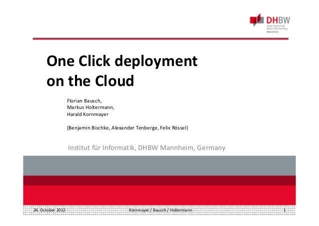 Kornmayer/Bausch/Holtermann24.October 2012 1 InstitutfürInformatik,DHBWMannheim,Germany OneClickdeployment on...