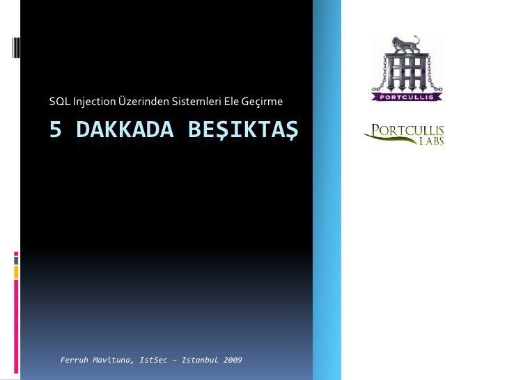 SQL Injection Üzerinden Sistemleri Ele Geçirme<br />5 dakkada beşiktaş<br />Ferruh Mavituna, IstSec – Istanbul 2009<br />