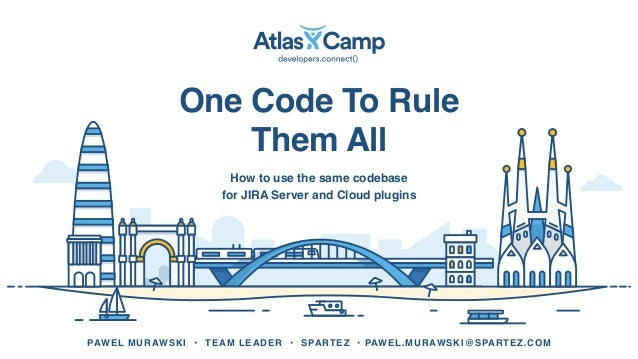 PAWEL MURAWSKI • TEAM LEADER • SPARTEZ • PAWEL.MURAWSKI@SPARTEZ.COM One Code To Rule Them All How to use the same codebase...