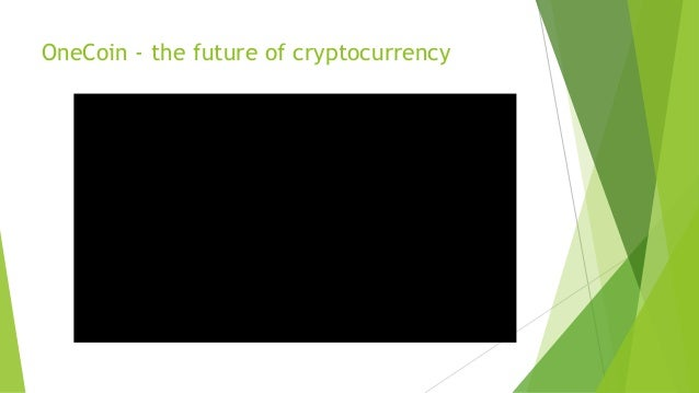 The future of cryptocurrency onecoin
