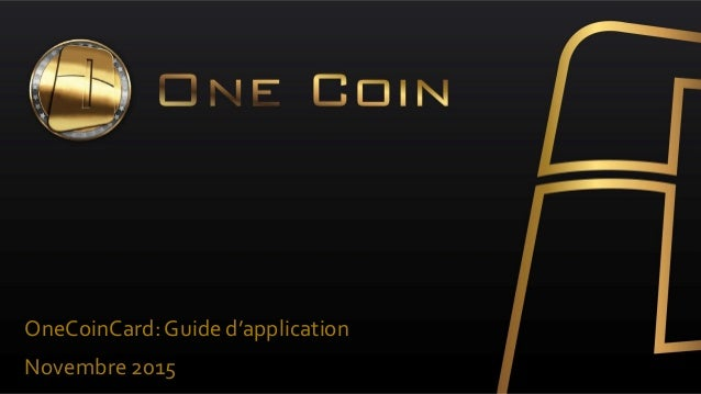 OneCoinCard:Guide d'application Novembre 2015