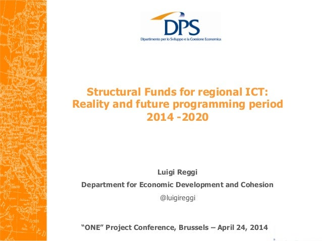 "Structural Funds for regional ICT: Reality and future programming period 2014 -2020 	    ""ONE"" Project Conference, Bruss..."