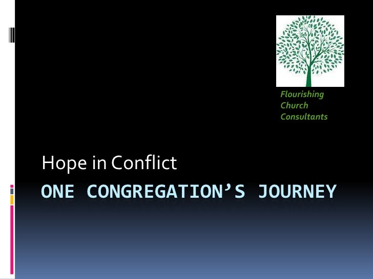 One Congregation's Journey<br />Hope in Conflict<br />Flourishing<br />Church <br />Consultants<br />