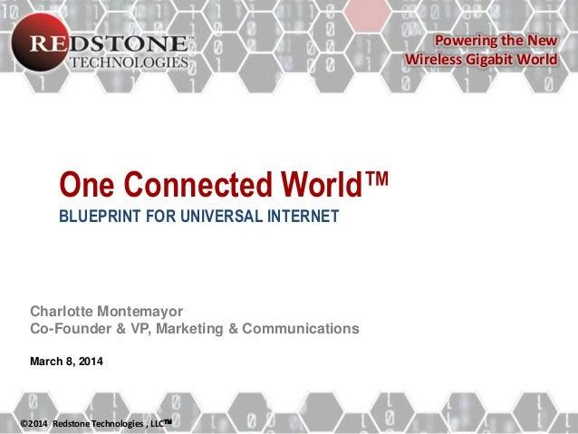 Powering the New Wireless Gigabit World  One Connected World™ BLUEPRINT FOR UNIVERSAL INTERNET  Charlotte Montemayor Co-Fo...