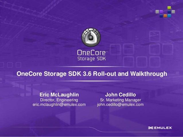 OneCore Storage SDK 3.6 Roll-out and Walkthrough        Eric McLaughlin              John Cedillo          Director, Engin...