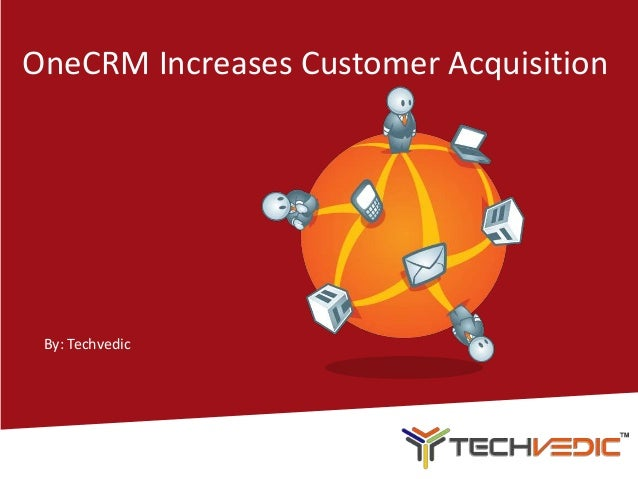 OneCRM Increases Customer Acquisition By: Techvedic