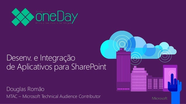 Desenv. e Integração de Aplicativos para SharePoint Douglas Romão MTAC – Microsoft Technical Audience Contributor