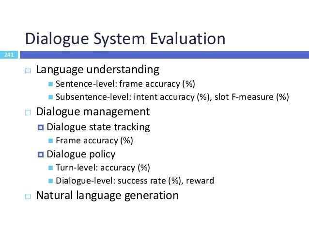 242 NLG Evaluation  Metrics  Subjective: human judgement (Stent et al., 2005)  Adequacy: correct meaning  Fluency: lin...
