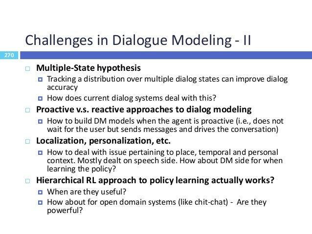 271 Challenges in Dialogue Modeling - III 271  Chat-Bot challenges  Consistency: Keep similar answers in spite of differ...