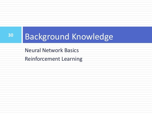 31 Outline  Introduction  Background Knowledge  Neural Network Basics  Reinforcement Learning  Modular Dialogue Syste...