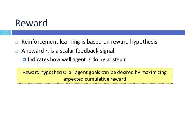 56 Sequential Decision Making  Goal: select actions to maximize total future reward  Actions may have long-term conseque...