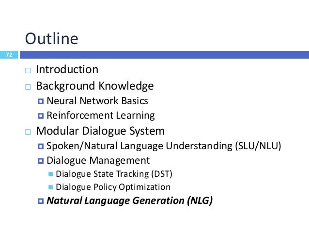 73 Natural Language Generation (NLG)  Mapping semantic frame into natural language inform(name=Seven_Days, foodtype=Chine...