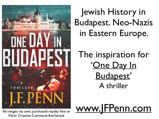 Jewish History in Budapest. Neo-Nazis in Eastern Europe.   ! The inspiration for   'One Day In Budapest'  A thriller  ...