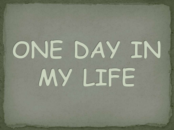 ONE DAY IN MY LIFE<br />