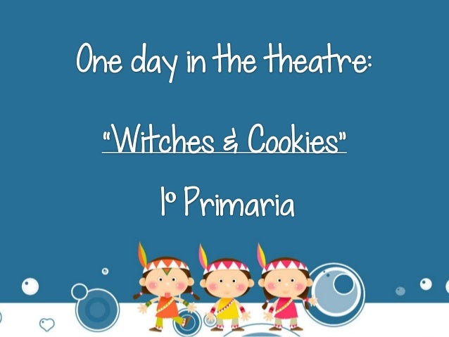 One day in the +lrieatr'e=     ° Pirimaria