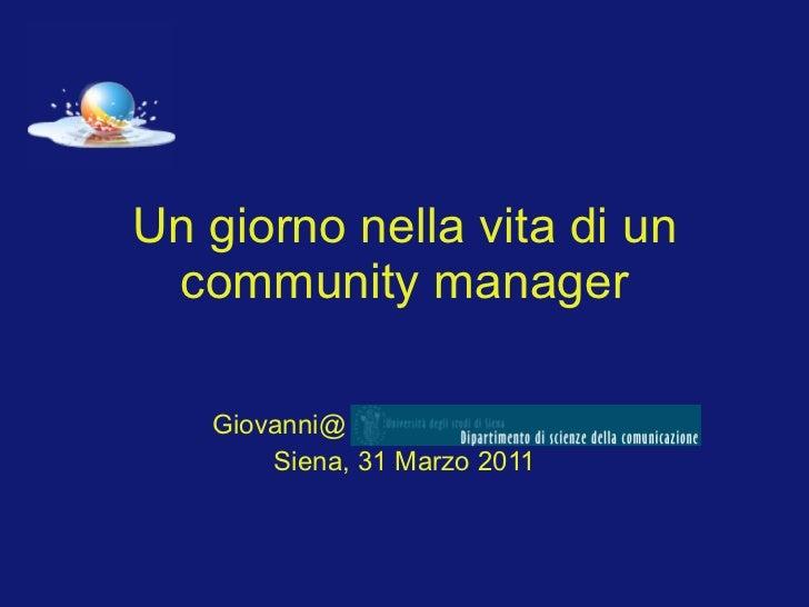 Un giorno nella vita di un community manager Giovanni@ Siena, 31 Marzo 2011