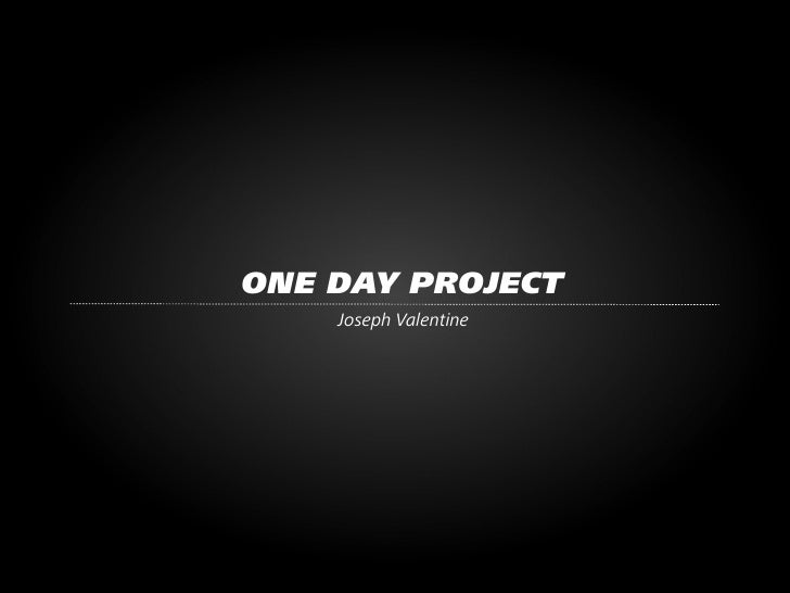 ONE DAY PROJECT     Joseph Valentine
