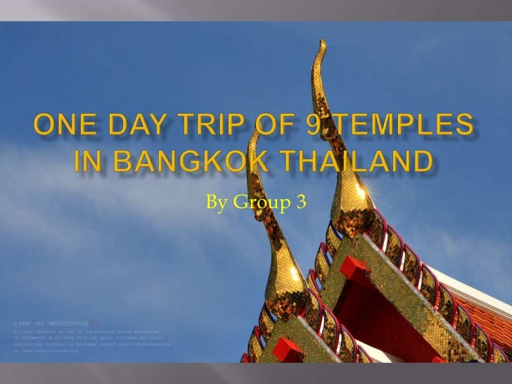 One day trip of 9 temples in Bangkok Thailand<br />By Group 3<br />