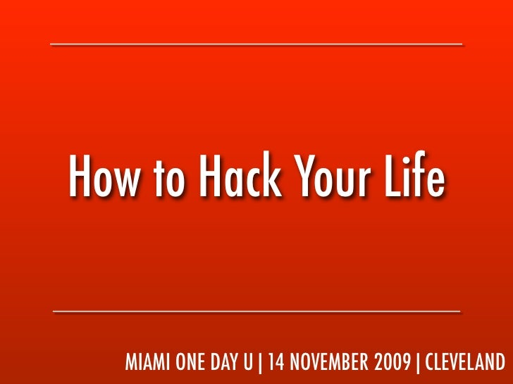 How to Hack Your Life      MIAMI ONE DAY U|14 NOVEMBER 2009|CLEVELAND
