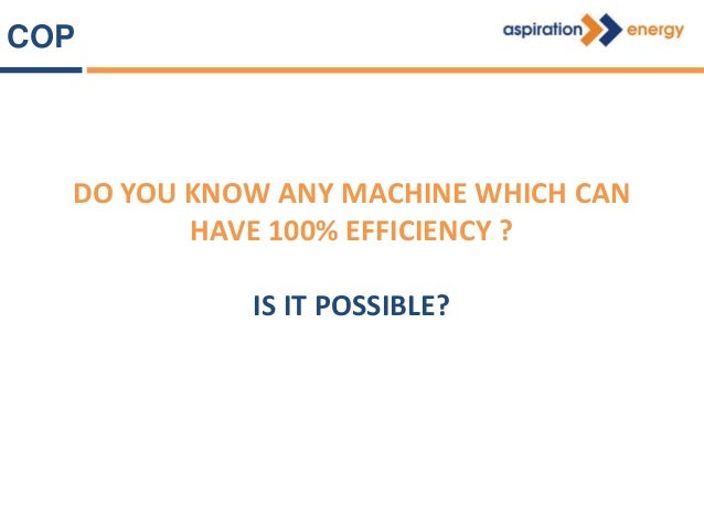 COP WHAT IS THE EFFICIENCY OF AN AIR CONDITIONER? EG. 1.5 TR AC Power consumption = 2 kW 1 Ton of Refrigeration= 3512 W En...