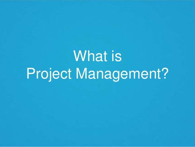 What isProject Management?